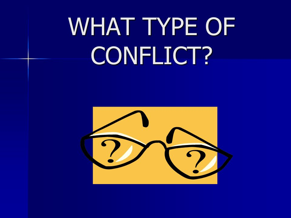 WHAT TYPE OF CONFLICT?