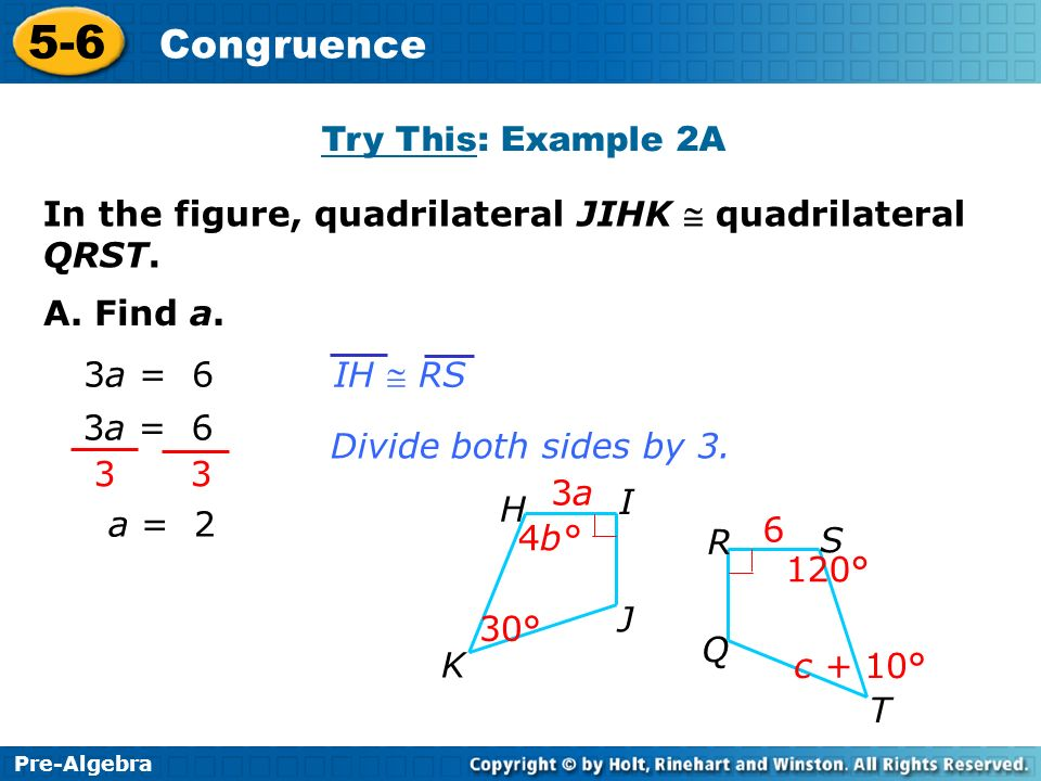Pre-Algebra 5-6 Congruence Try This: Example 2A In the figure, quadrilateral JIHK quadrilateral QRST. A. Find a. 3a3a 4b° 6 30° Q 120° R S H I J K 3a