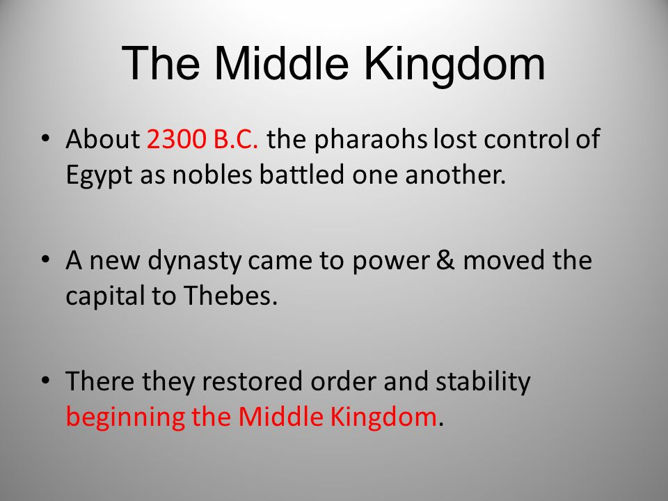 The Middle Kingdom About 2300 B.C. the pharaohs lost control of Egypt as nobles battled one another. A new dynasty came to power & moved the capital t