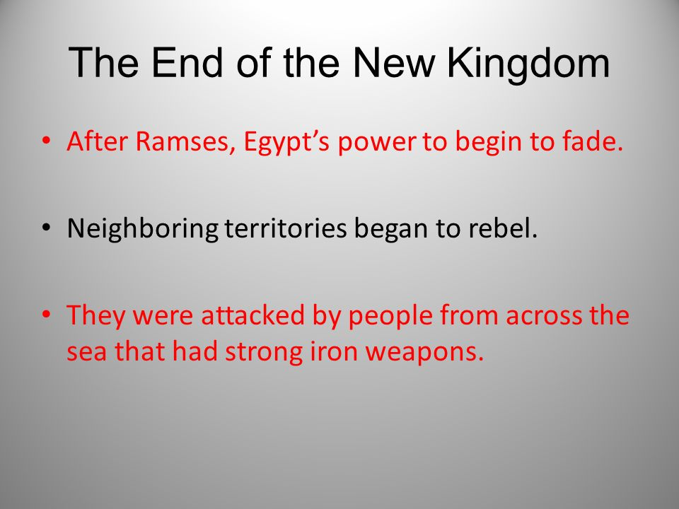 The End of the New Kingdom After Ramses, Egypts power to begin to fade. Neighboring territories began to rebel. They were attacked by people from acro