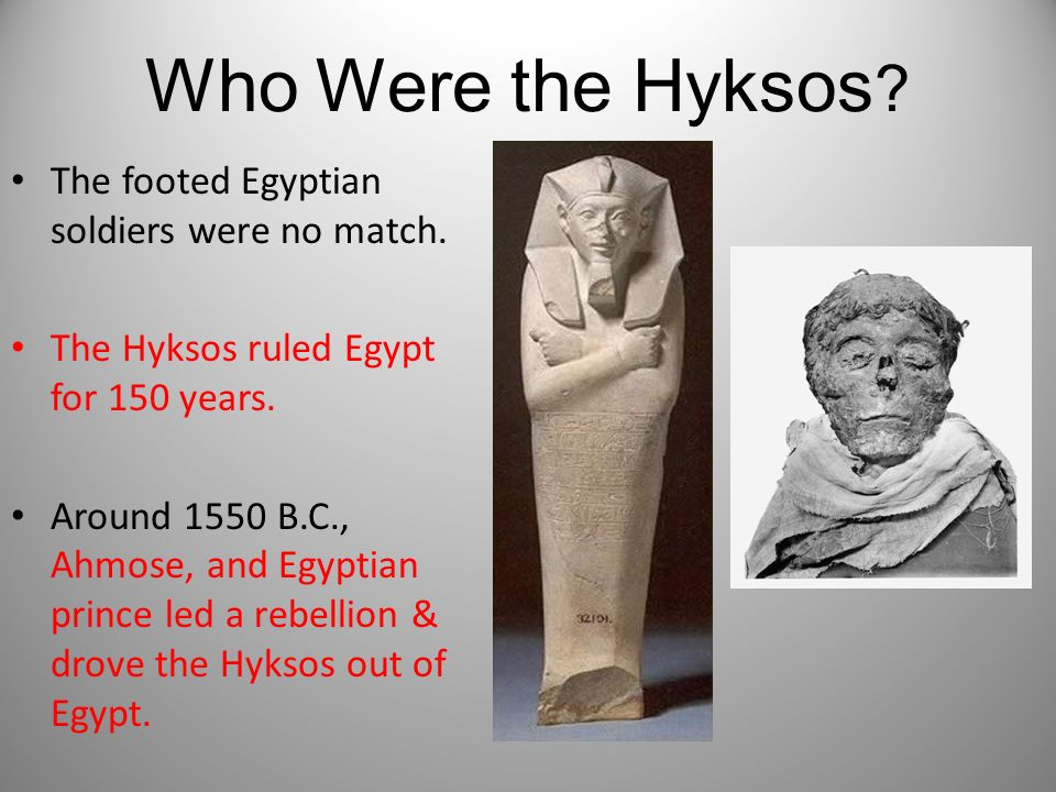 Who Were the Hyksos ? The footed Egyptian soldiers were no match. The Hyksos ruled Egypt for 150 years. Around 1550 B.C., Ahmose, and Egyptian prince