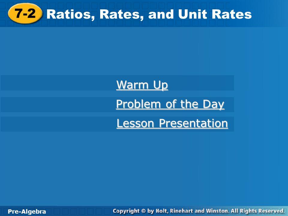 Pre-Algebra 7-2 Ratios, Rates, and Unit Rates 7-2 Ratios, Rates, and Unit Rates Pre-Algebra Warm Up Warm Up Problem of the Day Problem of the Day Less