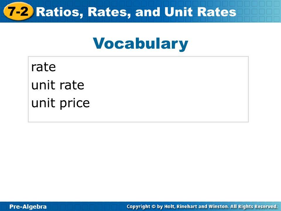 Pre-Algebra 7-2 Ratios, Rates, and Unit Rates Vocabulary rate unit rate unit price
