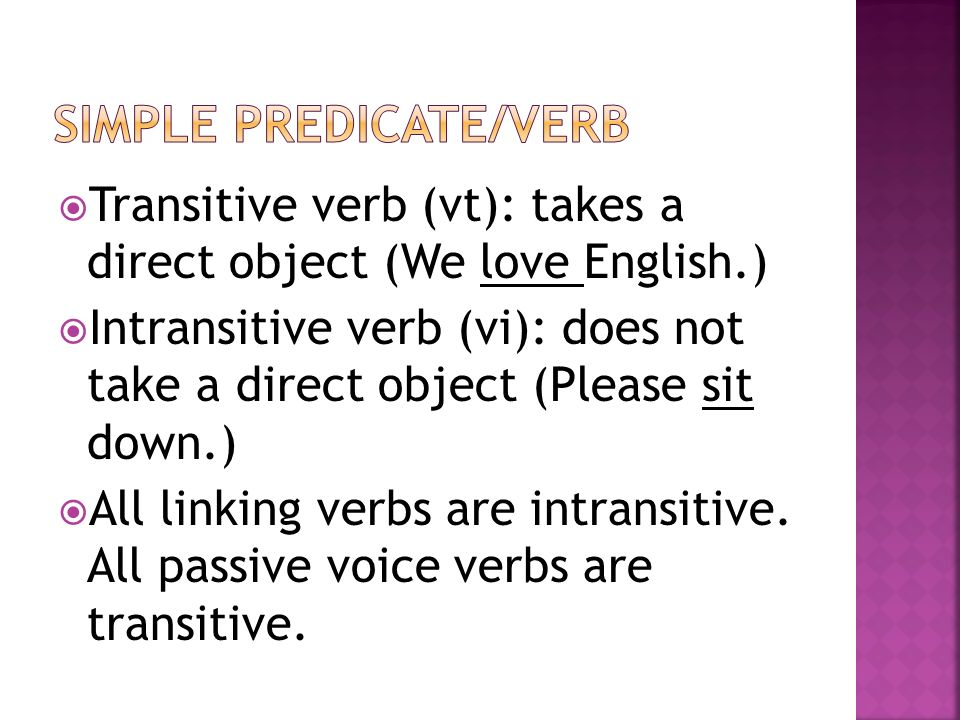 Transitive verb (vt): takes a direct object (We love English.) Intransitive verb (vi): does not take a direct object (Please sit down.) All linking ve