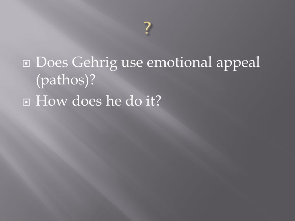 Does Gehrig use emotional appeal (pathos)? How does he do it?