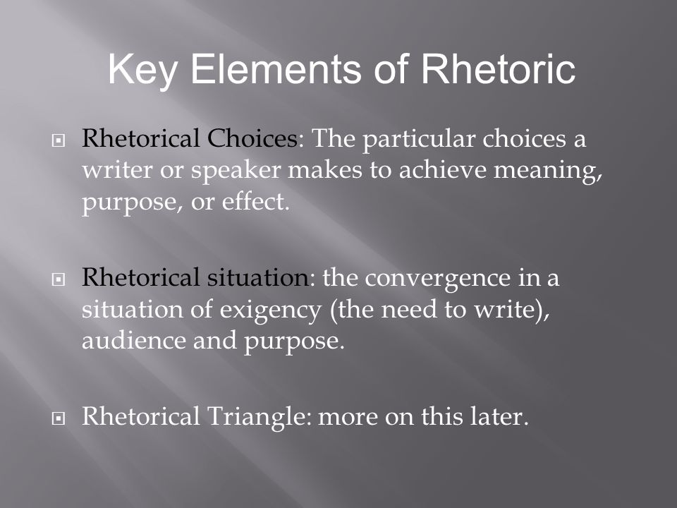 Rhetorical Choices: The particular choices a writer or speaker makes to achieve meaning, purpose, or effect. Rhetorical situation: the convergence in