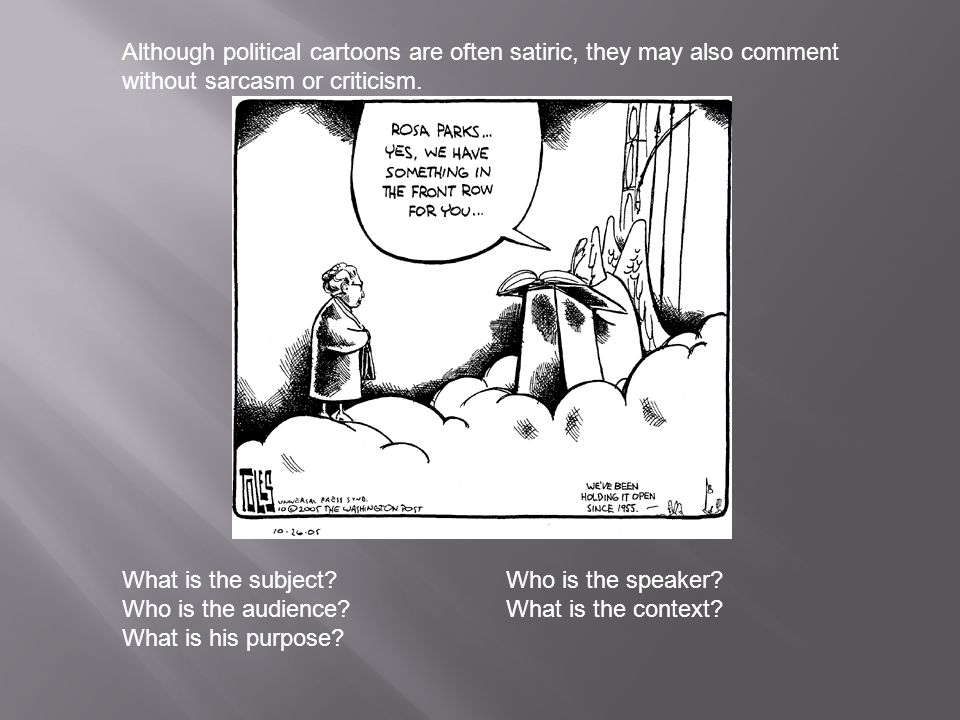 Although political cartoons are often satiric, they may also comment without sarcasm or criticism. What is the subject?Who is the speaker? Who is the