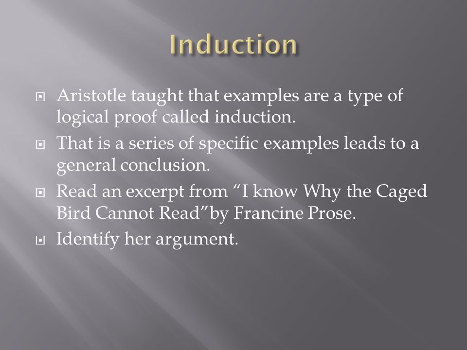 Aristotle taught that examples are a type of logical proof called induction. That is a series of specific examples leads to a general conclusion. Read