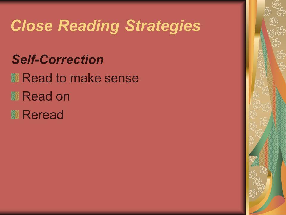 Close Reading Strategies Self-Correction Read to make sense Read on Reread
