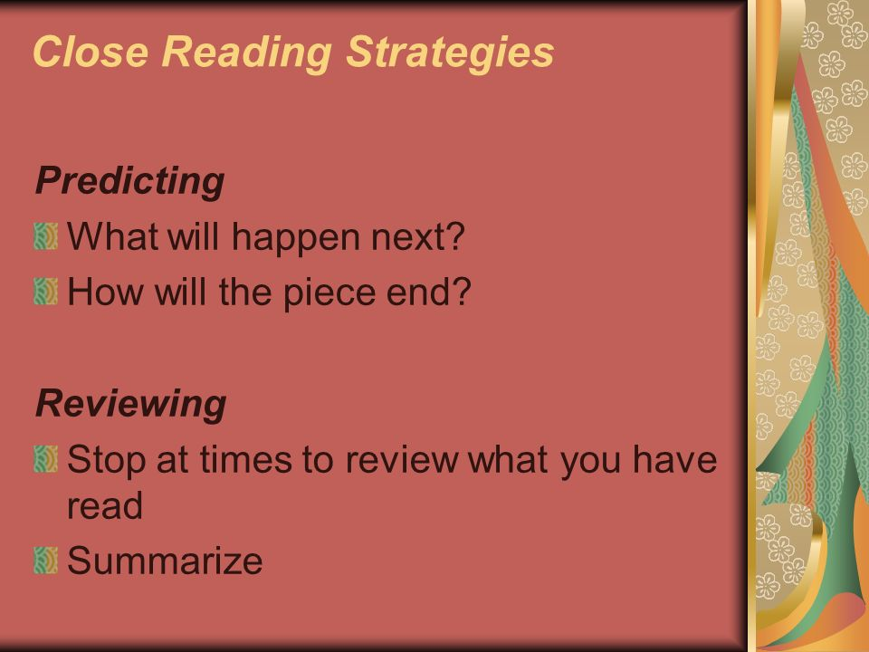 Close Reading Strategies Evaluating Form opinions about what you read Develop images and ideas about characters and events Think about how this book compares to others you have read