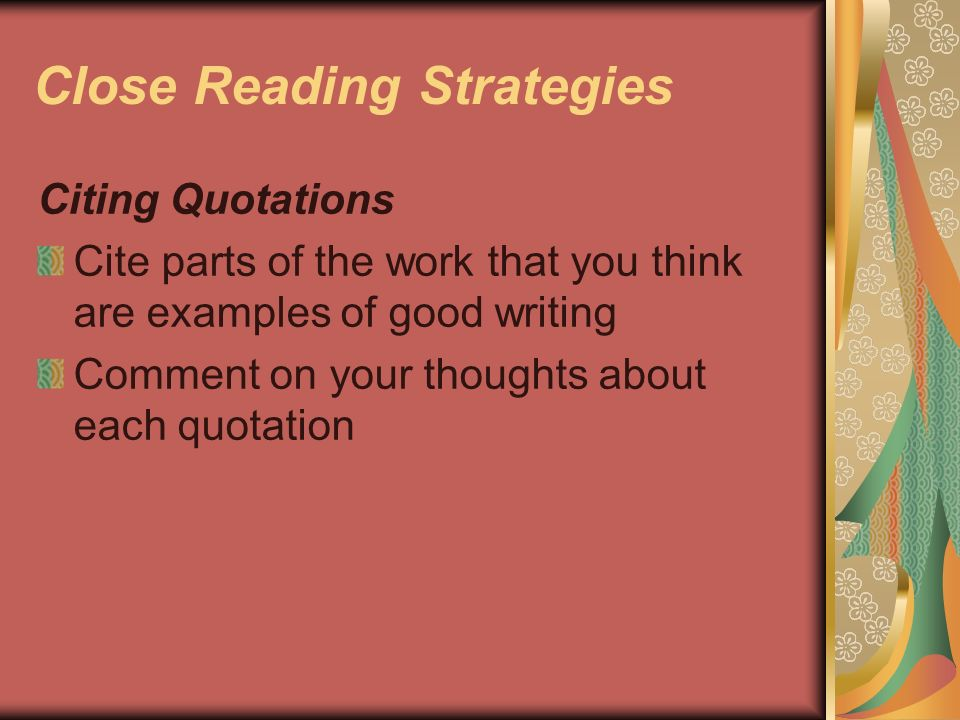 Close Reading Strategies Citing Quotations Cite parts of the work that you think are examples of good writing Comment on your thoughts about each quot