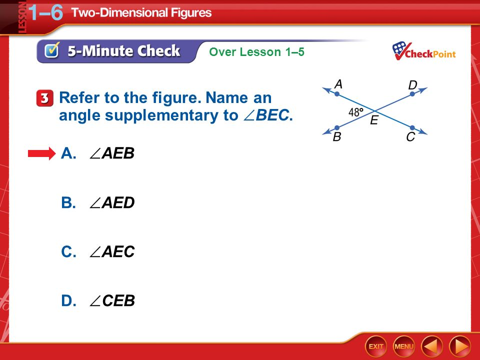 Over Lesson 1–5 5-Minute Check 3 A. AEB B. AED C. AEC D. CEB Refer to the figure. Name an angle supplementary to BEC.