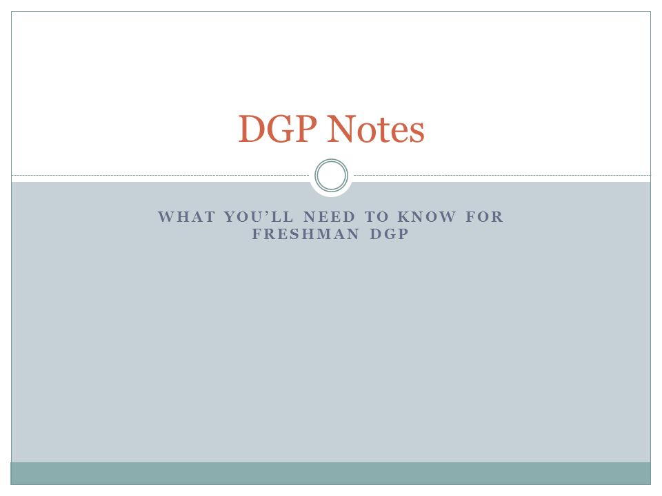 WHAT YOULL NEED TO KNOW FOR FRESHMAN DGP DGP Notes