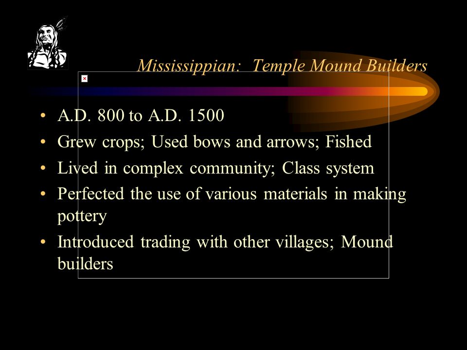 Mississippian: Temple Mound Builders A.D. 800 to A.D.