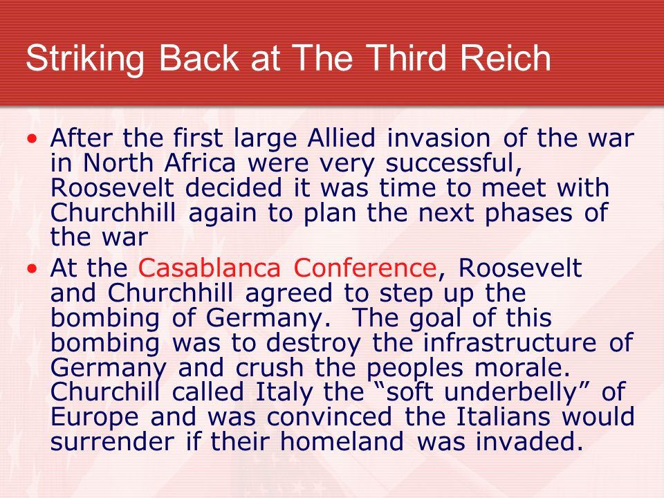 Striking Back at The Third Reich After the first large Allied invasion of the war in North Africa were very successful, Roosevelt decided it was time