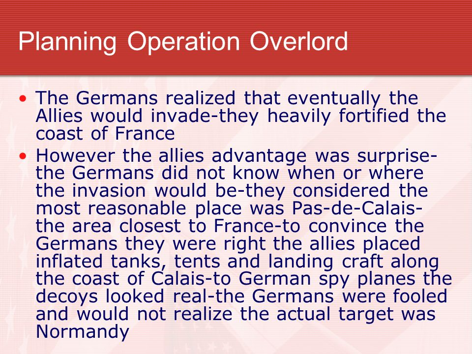 Planning Operation Overlord The Germans realized that eventually the Allies would invade-they heavily fortified the coast of France However the allies