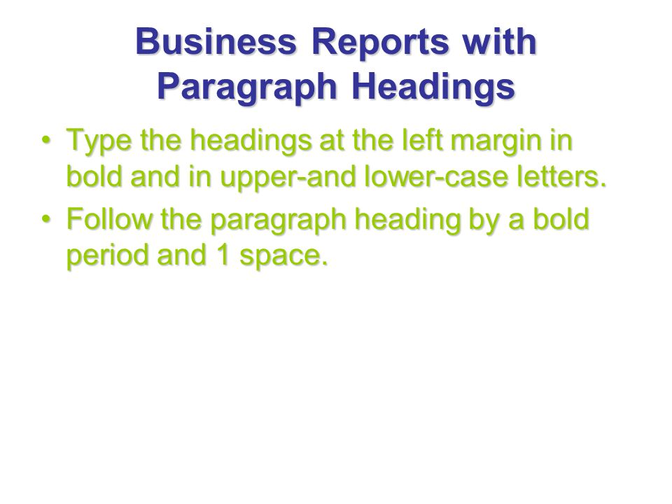 Business Reports with Paragraph Headings Type the headings at the left margin in bold and in upper-and lower-case letters. Follow the paragraph headin