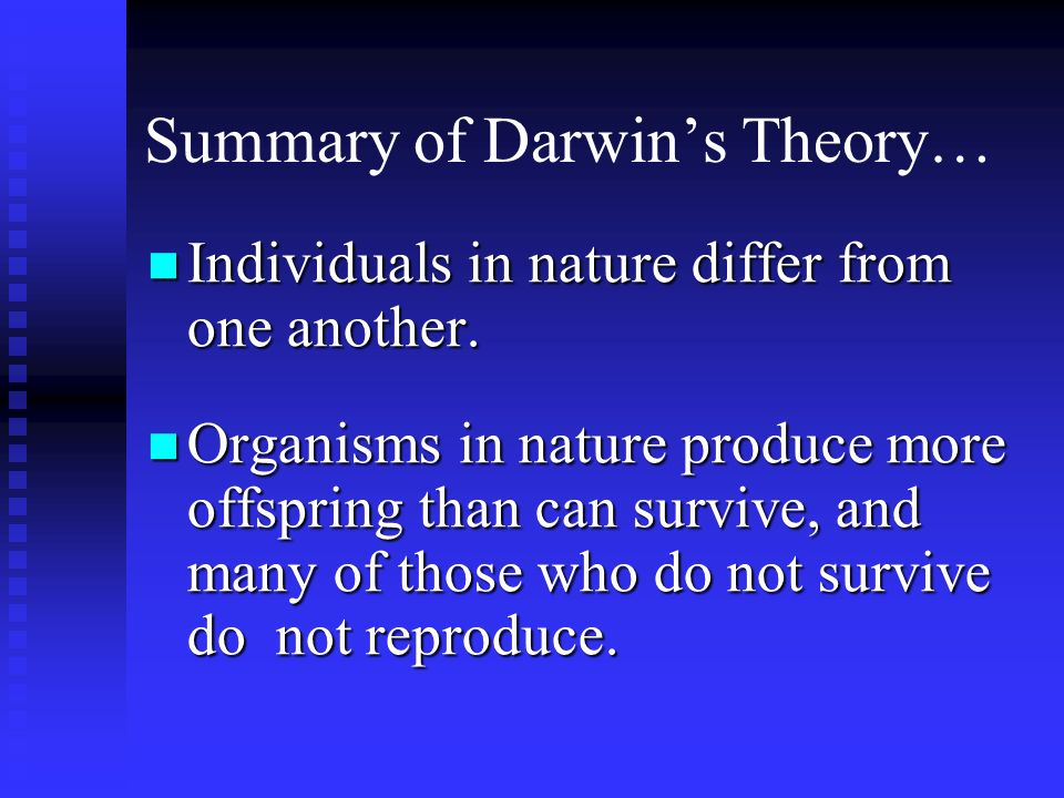 Summary of Darwins Theory… Individuals in nature differ from one another. Individuals in nature differ from one another. Organisms in nature produce m