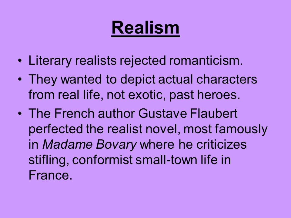 Realism The belief that the world should be viewed realistically is related to the scientific outlook and the modern politics of reality. Realism beca