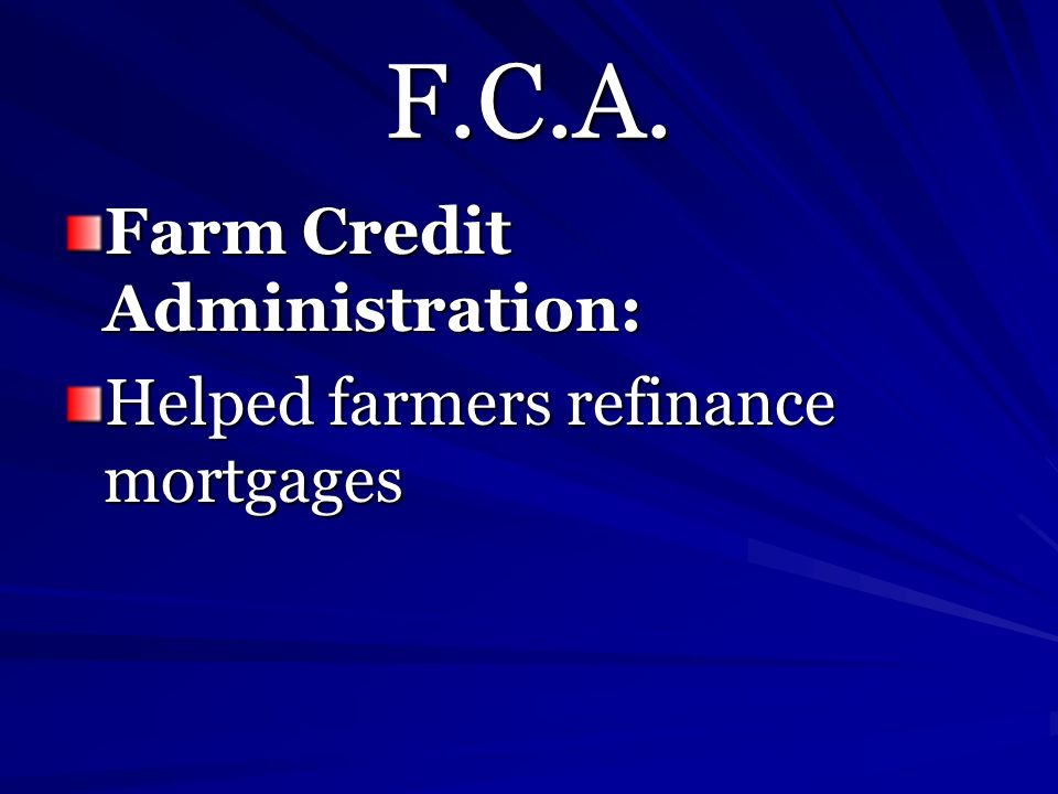 F.C.A. Farm Credit Administration: Helped farmers refinance mortgages