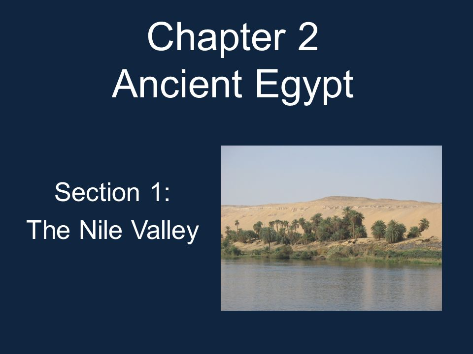Chapter 2 Ancient Egypt Section 1: The Nile Valley