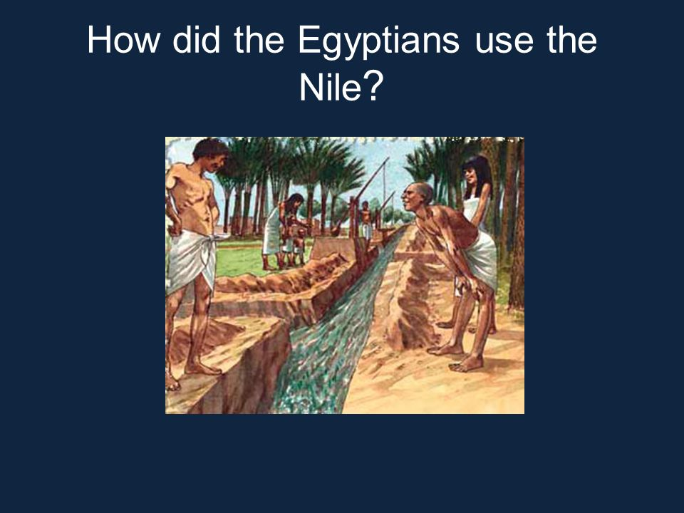 How did the Egyptians use the Nile ?