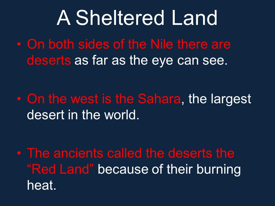On both sides of the Nile there are deserts as far as the eye can see. On the west is the Sahara, the largest desert in the world. The ancients called