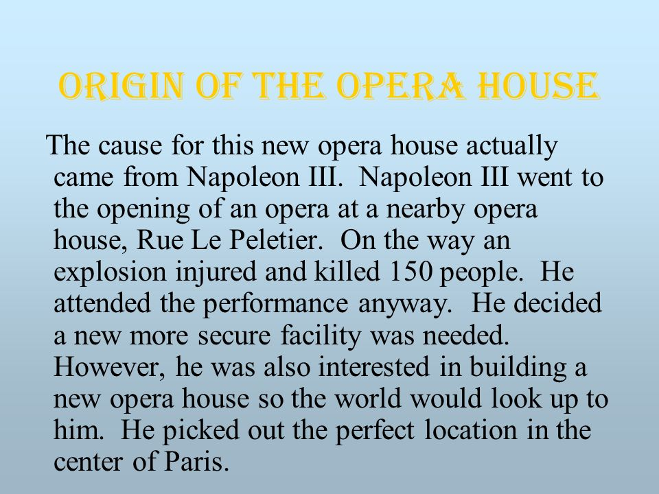 Origin of the Opera House The cause for this new opera house actually came from Napoleon III.