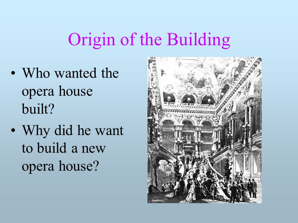 Origin of the Building Who wanted the opera house built.