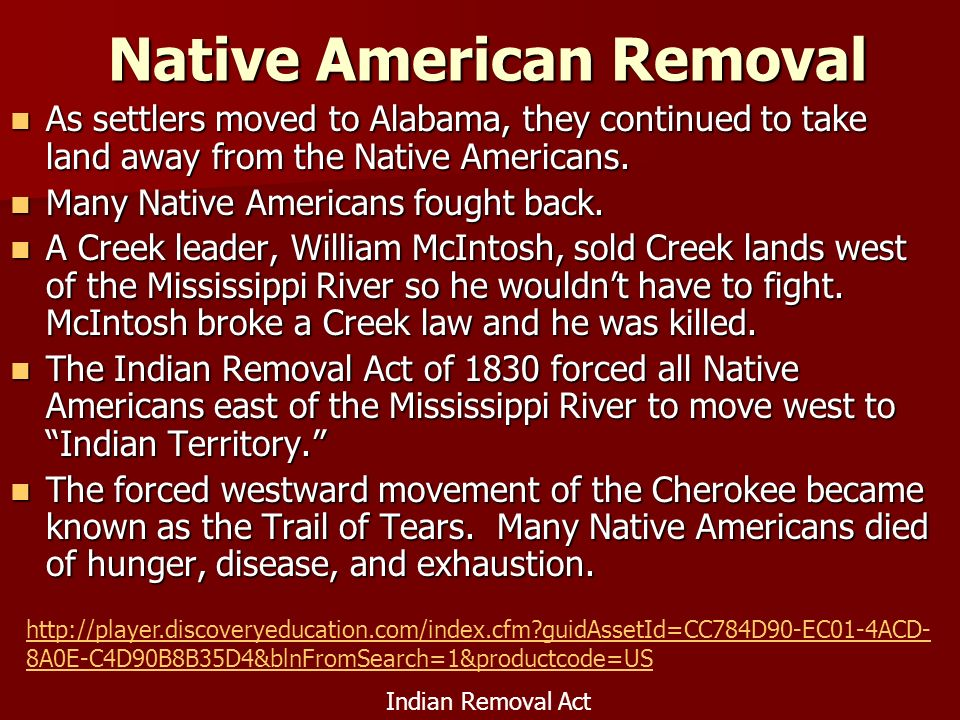 Native American Removal As settlers moved to Alabama, they continued to take land away from the Native Americans.