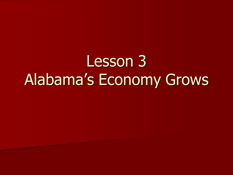 Lesson 3 Alabamas Economy Grows