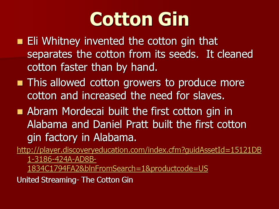 Cotton Gin Eli Whitney invented the cotton gin that separates the cotton from its seeds.