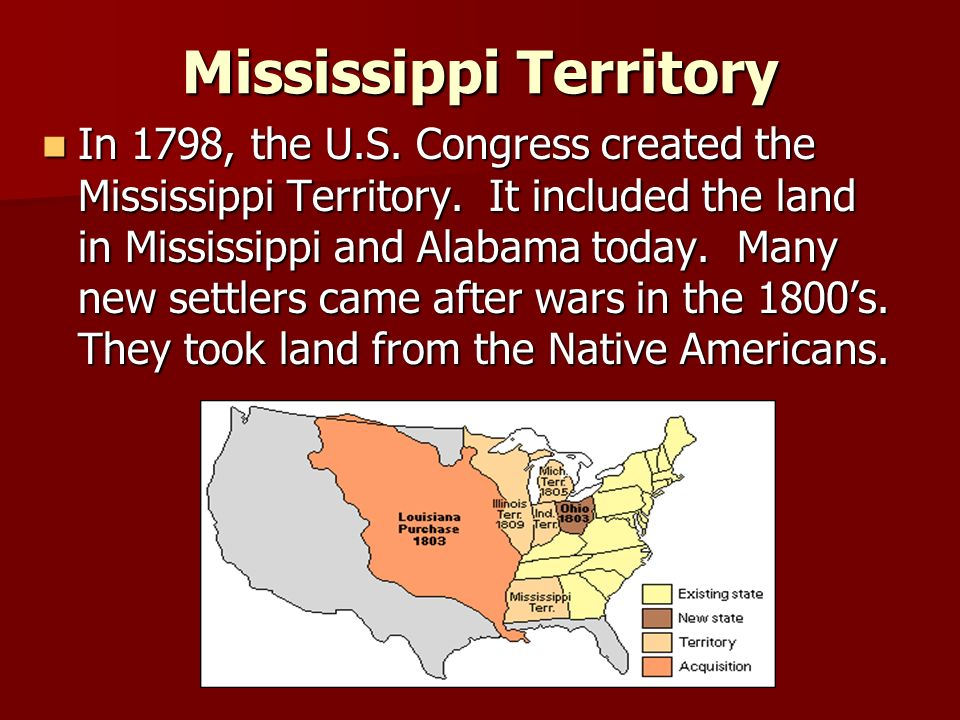 Mississippi Territory In 1798, the U.S. Congress created the Mississippi Territory.