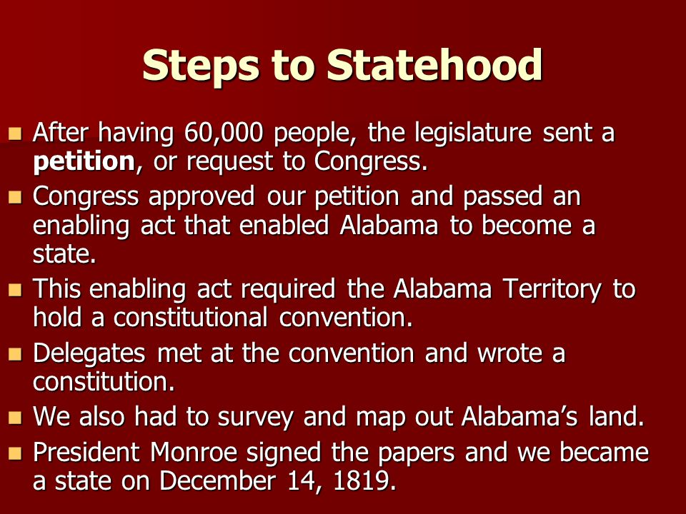 Steps to Statehood After having 60,000 people, the legislature sent a petition, or request to Congress.