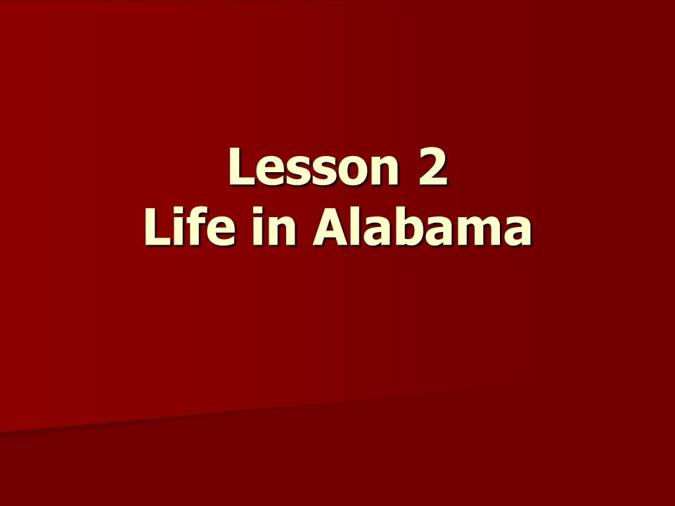 Lesson 2 Life in Alabama