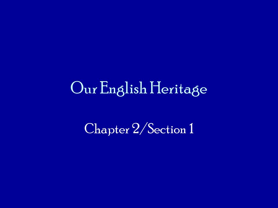 Our English Heritage Chapter 2/Section 1