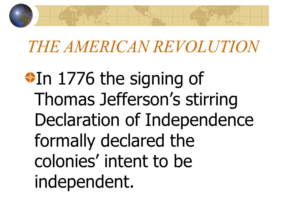 THE AMERICAN REVOLUTION In 1776 the signing of Thomas Jeffersons stirring Declaration of Independence formally declared the colonies intent to be inde