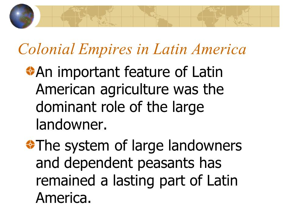 Colonial Empires in Latin America The colonies of Portuguese Brazil and Spanish Latin America lasted over 300 years.