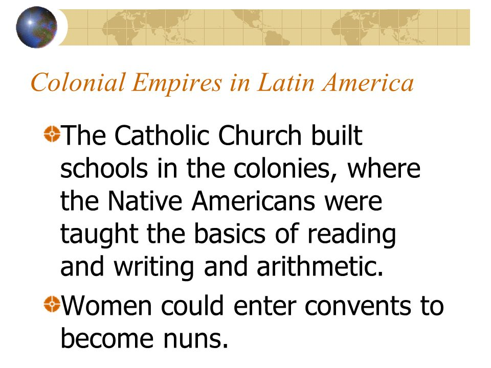 Colonial Empires in Latin America Many nuns worked outside their convents by running schools and hospitals.
