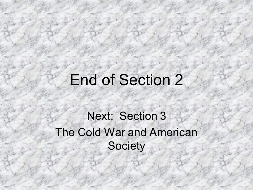 End of Section 2 Next: Section 3 The Cold War and American Society