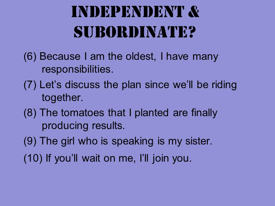 Independent & Subordinate. (6) Because I am the oldest, I have many responsibilities.