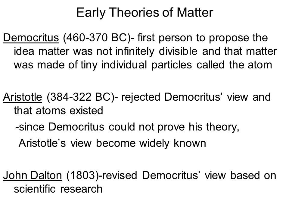 Early Theories of Matter Democritus (460-370 BC)- first person to propose the idea matter was not infinitely divisible and that matter was made of tin
