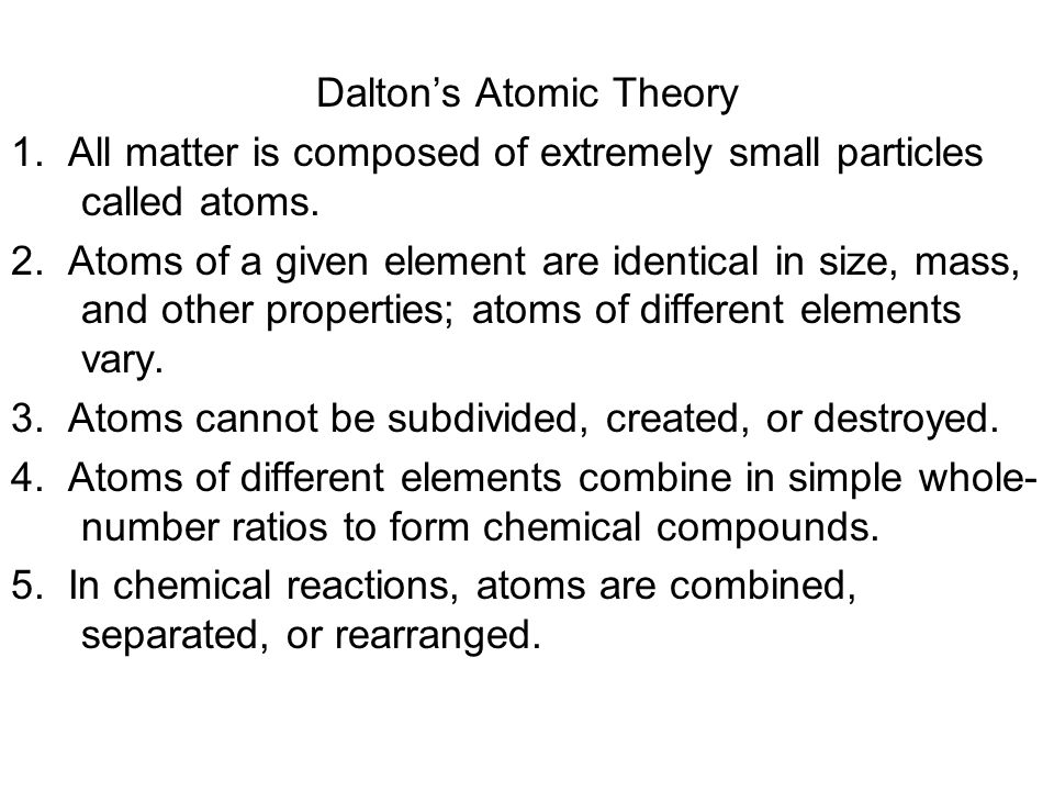 Daltons Atomic Theory 1. All matter is composed of extremely small particles called atoms. 2. Atoms of a given element are identical in size, mass, an