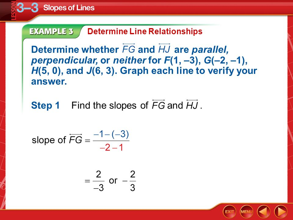 Example 3 Determine Line Relationships Step 1Find the slopes of and.