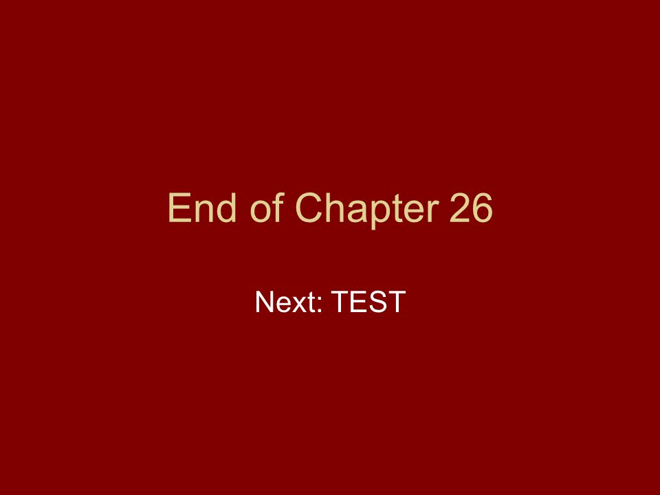 End of Chapter 26 Next: TEST