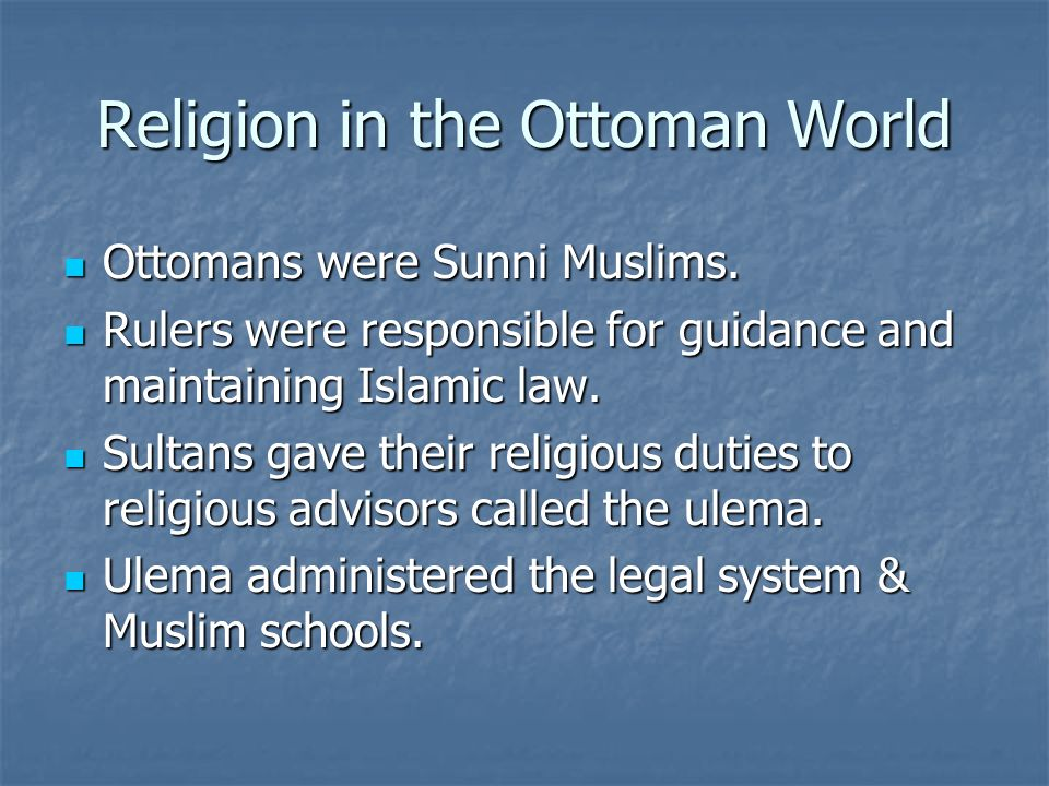 Religion in the Ottoman World Ottomans were Sunni Muslims. Ottomans were Sunni Muslims. Rulers were responsible for guidance and maintaining Islamic l