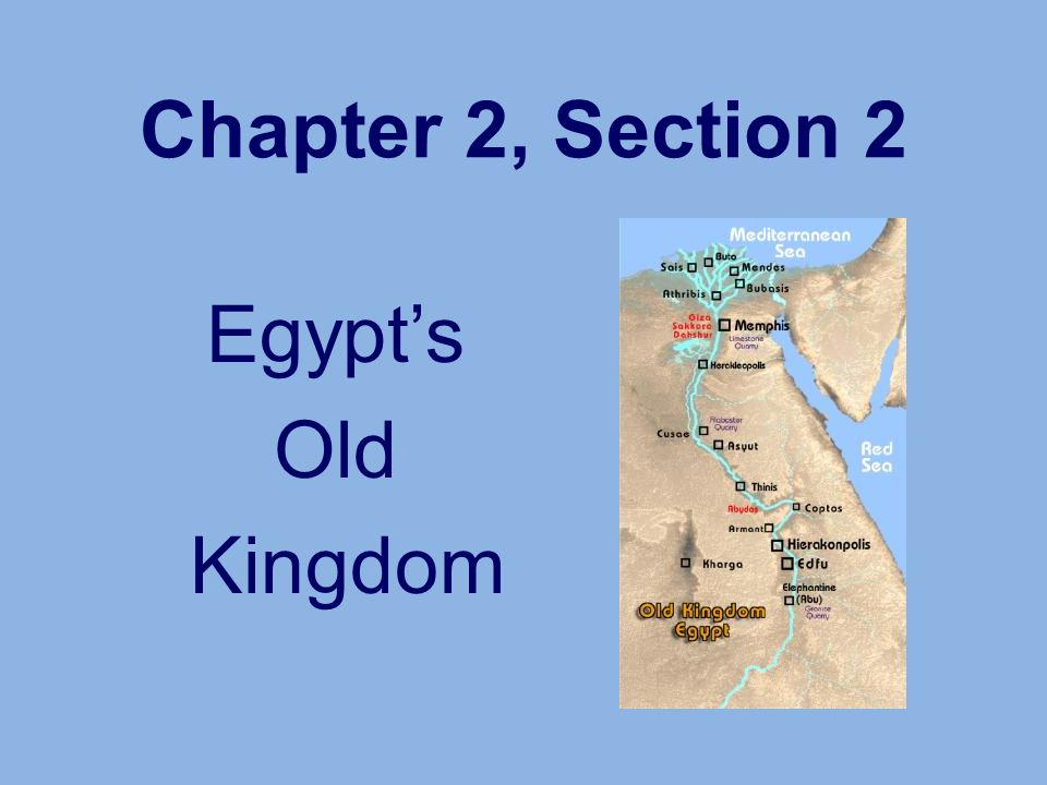 Chapter 2, Section 2 Egypts Old Kingdom