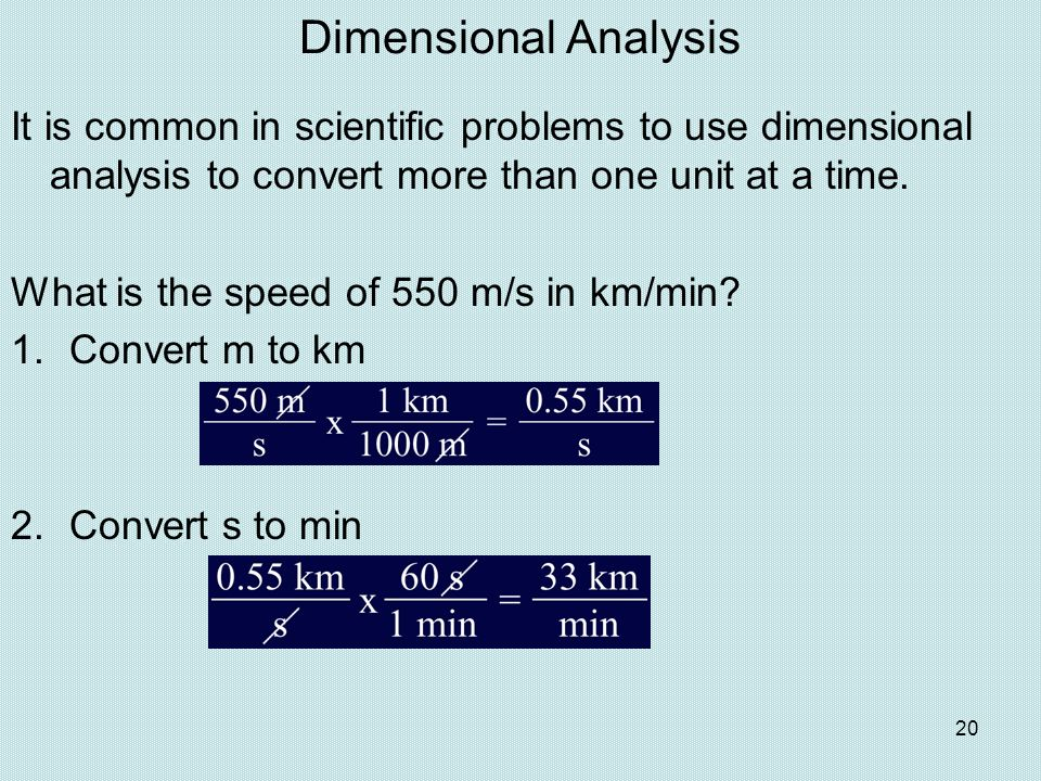 Dimensional Analysis It is common in scientific problems to use dimensional analysis to convert more than one unit at a time. What is the speed of 550