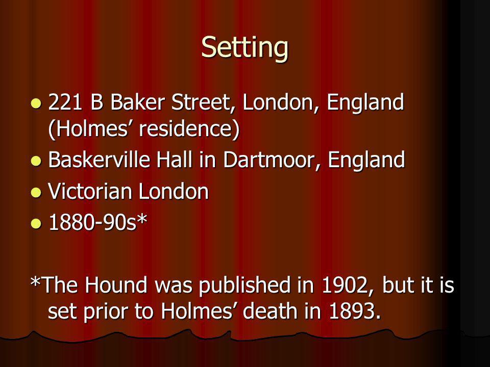 Setting 221 B Baker Street, London, England (Holmes residence) 221 B Baker Street, London, England (Holmes residence) Baskerville Hall in Dartmoor, En