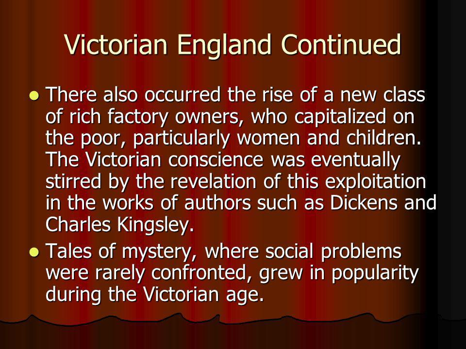Victorian England Continued There also occurred the rise of a new class of rich factory owners, who capitalized on the poor, particularly women and ch